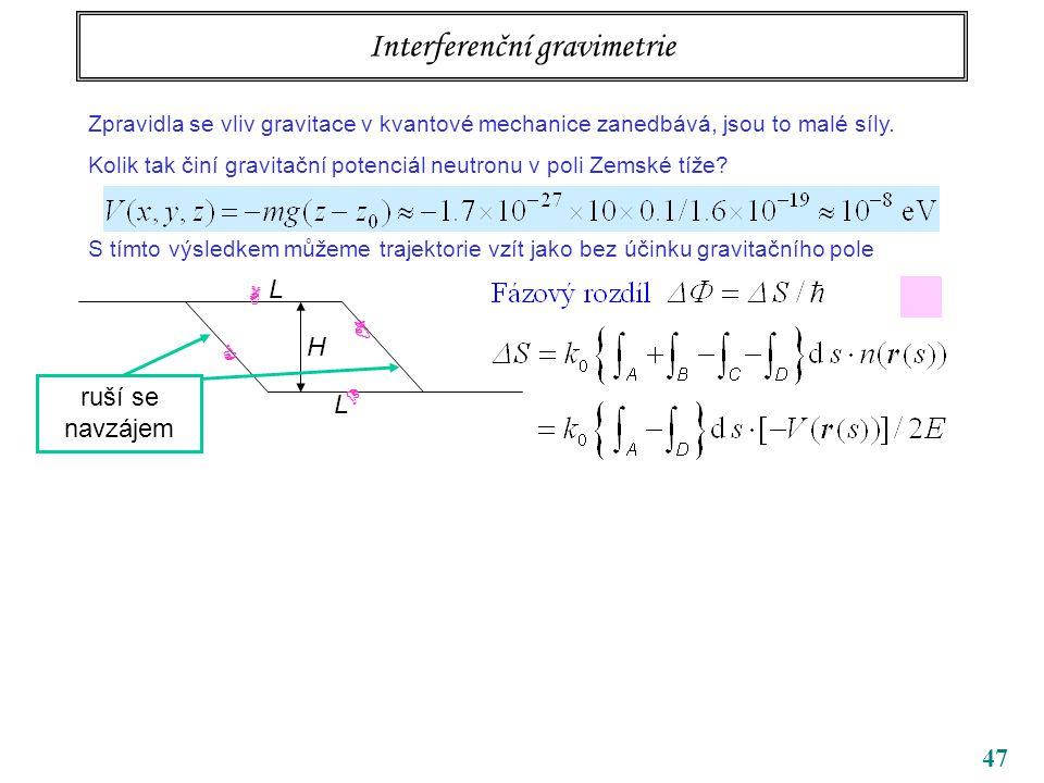 47 Interferenční gravimetrie Zpravidla se vliv gravitace v kvantové mechanice zanedbává, jsou to malé síly. Kolik tak činí gravitační potenciál neutro