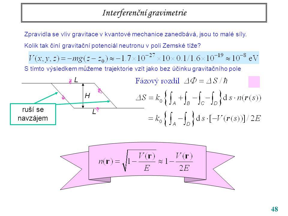 48 Interferenční gravimetrie Zpravidla se vliv gravitace v kvantové mechanice zanedbává, jsou to malé síly. Kolik tak činí gravitační potenciál neutro