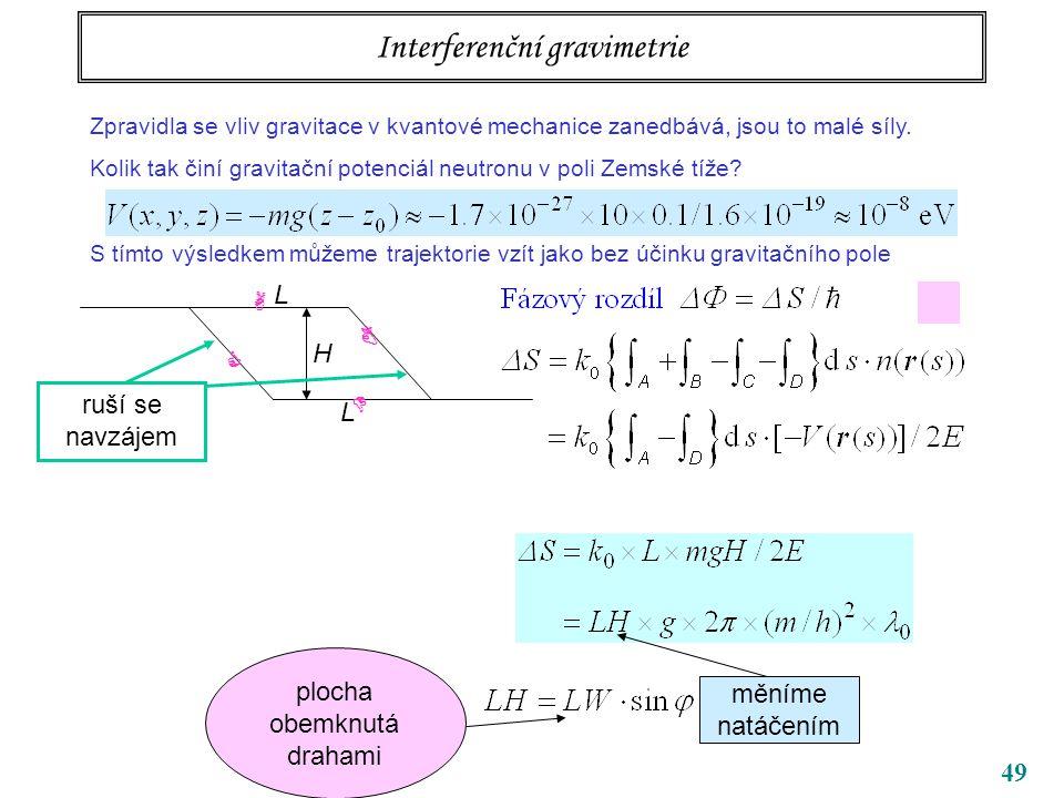 49 Interferenční gravimetrie Zpravidla se vliv gravitace v kvantové mechanice zanedbává, jsou to malé síly. Kolik tak činí gravitační potenciál neutro