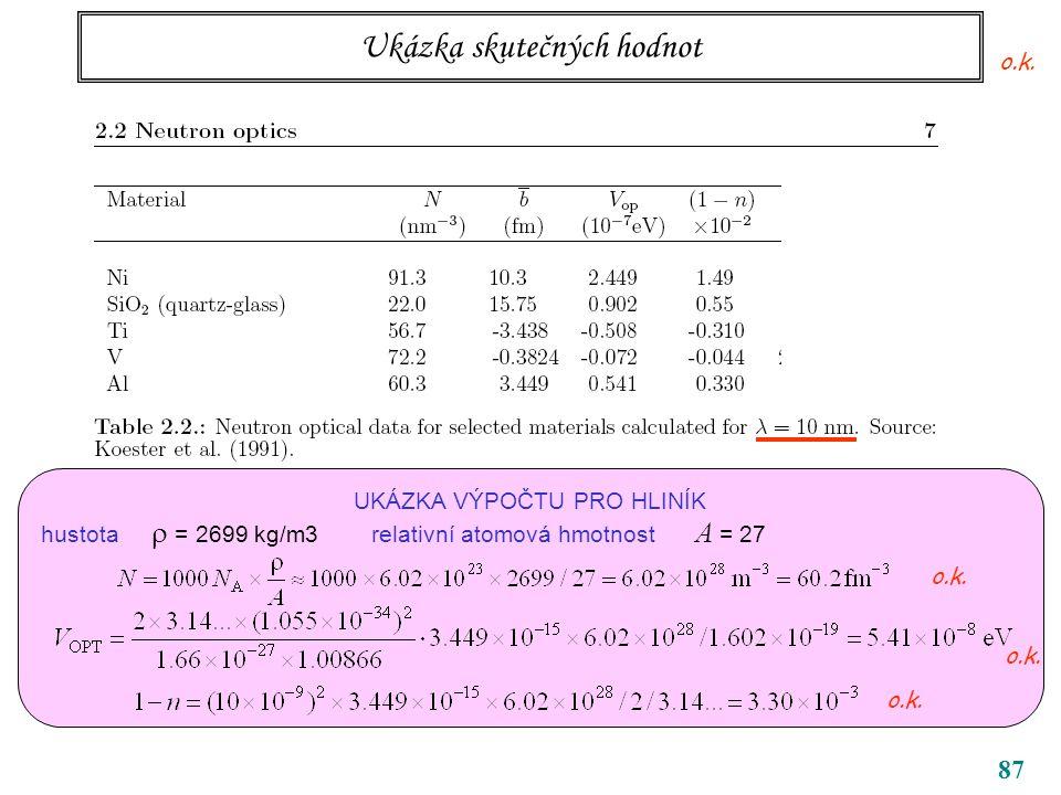87 Ukázka skutečných hodnot UKÁZKA VÝPOČTU PRO HLINÍK hustota  = 2699 kg/m3 relativní atomová hmotnost A = 27 o.k.