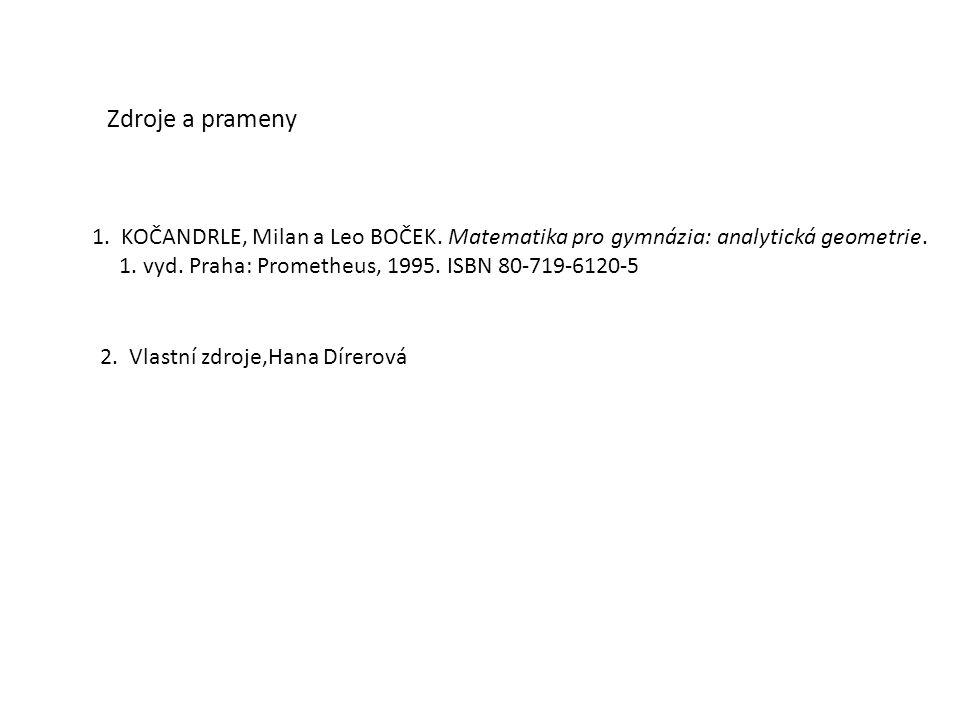 Zdroje a prameny 2. Vlastní zdroje,Hana Dírerová 1. KOČANDRLE, Milan a Leo BOČEK. Matematika pro gymnázia: analytická geometrie. 1. vyd. Praha: Promet