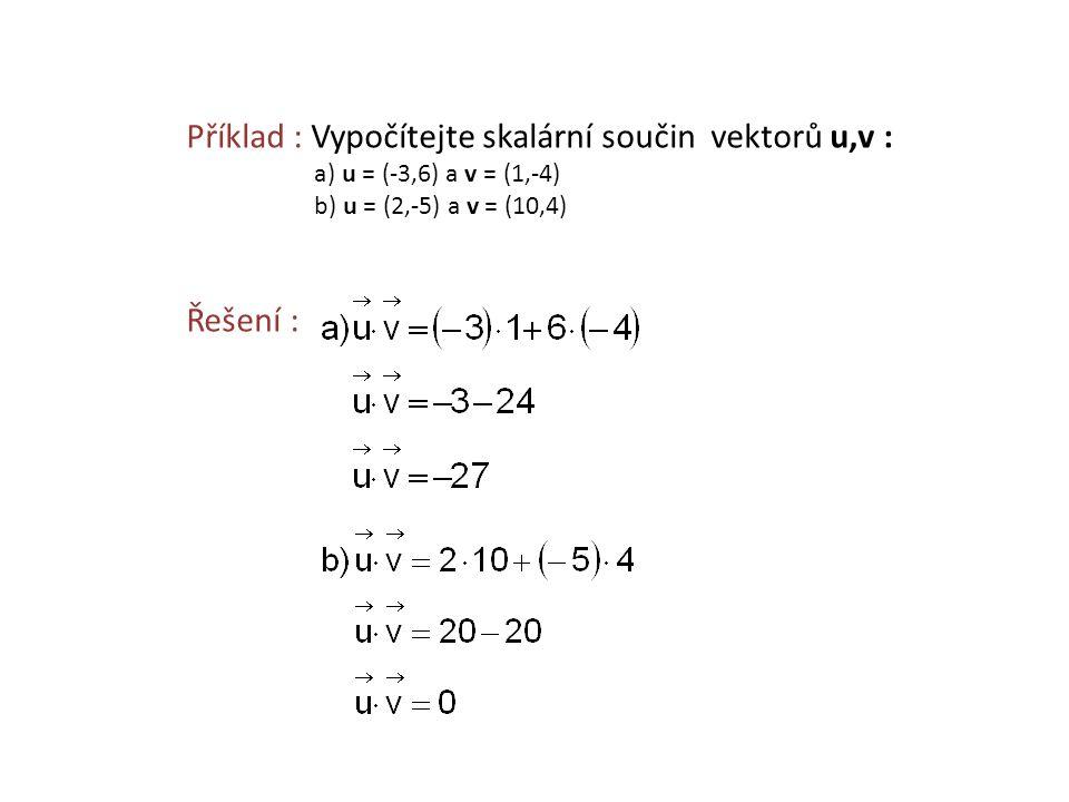 Příklad : Vypočítejte skalární součin vektorů u,v : a) u = (-3,6) a v = (1,-4) b) u = (2,-5) a v = (10,4) Řešení :