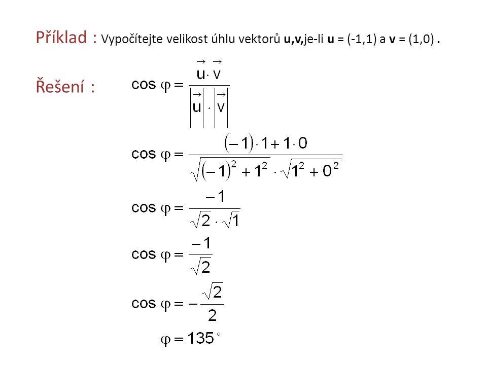 Příklad : Vypočítejte velikost úhlu vektorů u,v,je-li u = (-1,1) a v = (1,0). Řešení :