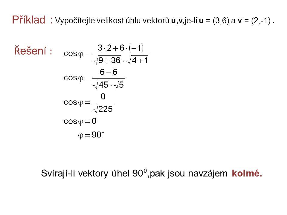 Příklad : Vypočítejte velikost úhlu vektorů u,v,je-li u = (3,6) a v = (2,-1). Ř ešen í : Svírají-li vektory úhel 90 ⁰,pak jsou navzájem kolmé.