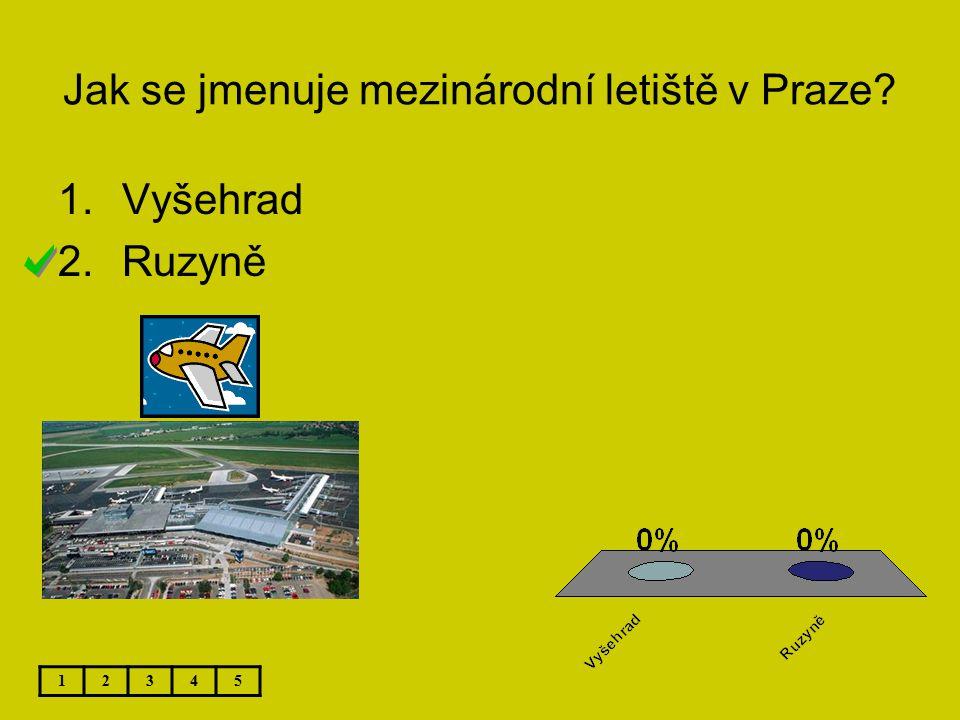 Jak se jmenuje mezinárodní letiště v Praze? 12345 1.Vyšehrad 2.Ruzyně