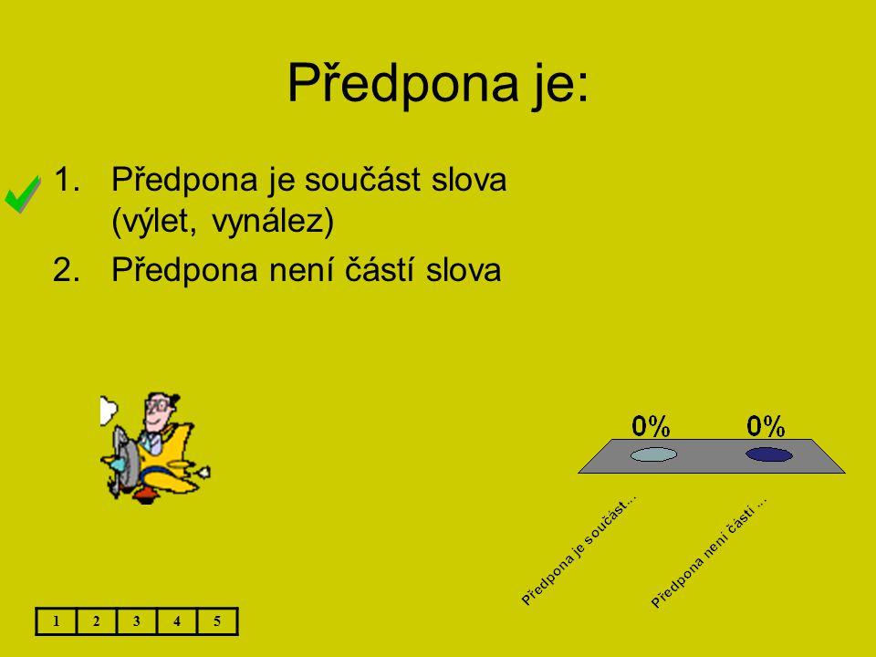 Předpona je: 12345 1.Předpona je součást slova (výlet, vynález) 2.Předpona není částí slova