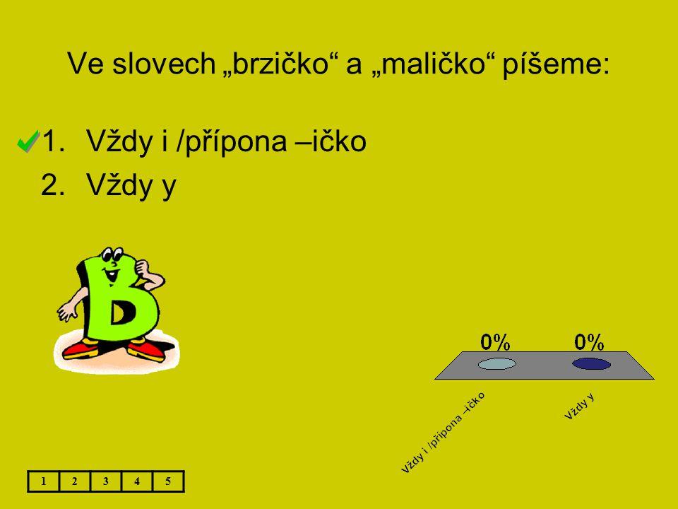 """Ve slovech """"brzičko a """"maličko píšeme: 12345 1.Vždy i /přípona –ičko 2.Vždy y"""