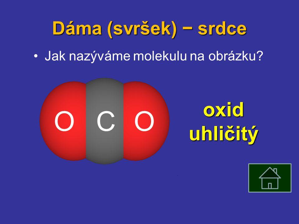 Dáma (svršek) − srdce Jak nazýváme molekulu na obrázku COO oxid uhličitý