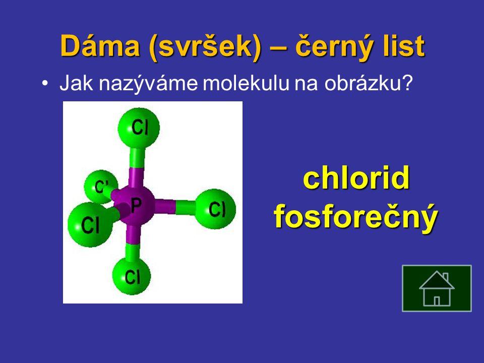 Dáma (svršek) – černý list Jak nazýváme molekulu na obrázku chlorid fosforečný