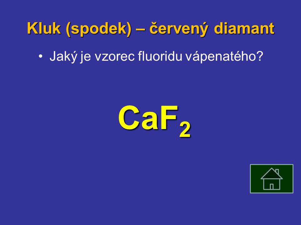 Kluk (spodek) – červený diamant Jaký je vzorec fluoridu vápenatého CaF 2