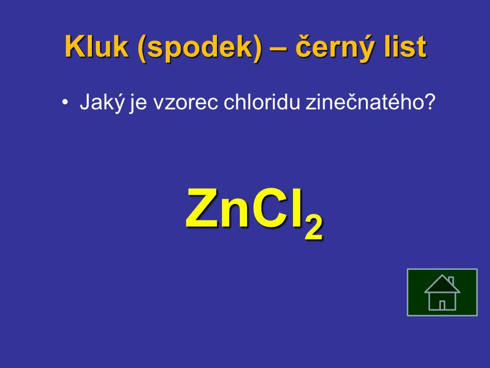 Kluk (spodek) – černý list Jaký je vzorec chloridu zinečnatého ZnCl 2