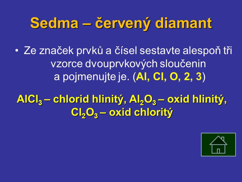 Sedma – červený diamant Ze značek prvků a čísel sestavte alespoň tři vzorce dvouprvkových sloučenin a pojmenujte je.