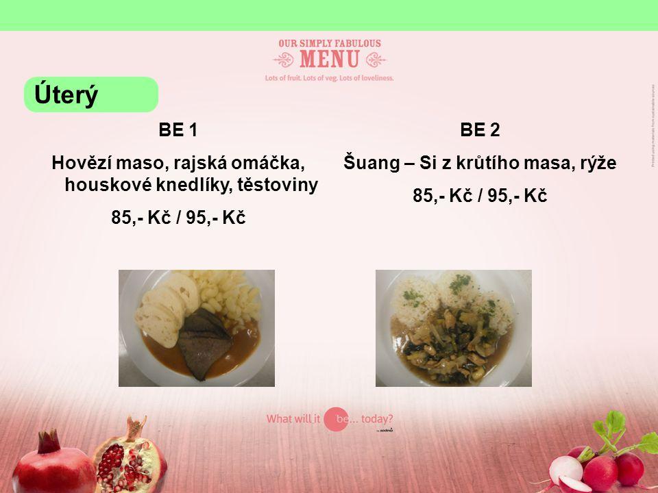 BE 1 Hovězí maso, rajská omáčka, houskové knedlíky, těstoviny 85,- Kč / 95,- Kč BE 2 Šuang – Si z krůtího masa, rýže 85,- Kč / 95,- Kč Úterý