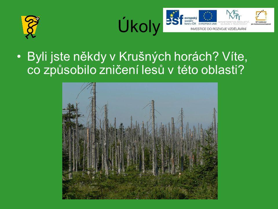 Úkoly Byli jste někdy v Krušných horách? Víte, co způsobilo zničení lesů v této oblasti?