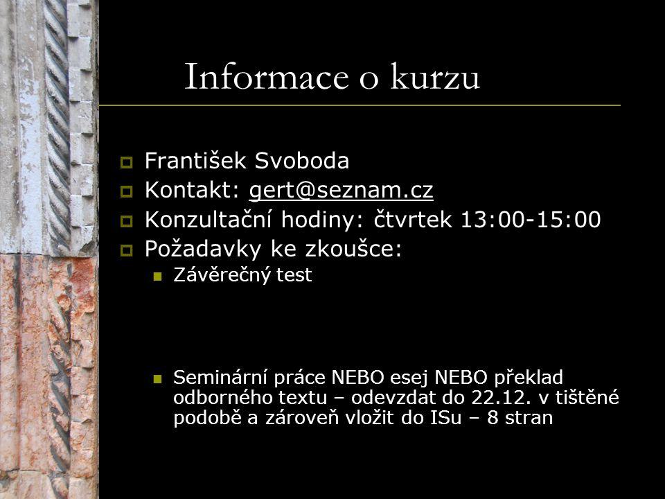 Informace o kurzu  František Svoboda  Kontakt: gert@seznam.cz  Konzultační hodiny: čtvrtek 13:00-15:00  Požadavky ke zkoušce: Závěrečný test Semin