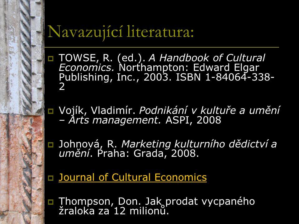Navazující literatura:  TOWSE, R. (ed.). A Handbook of Cultural Economics. Northampton: Edward Elgar Publishing, Inc., 2003. ISBN 1-84064-338- 2  Vo