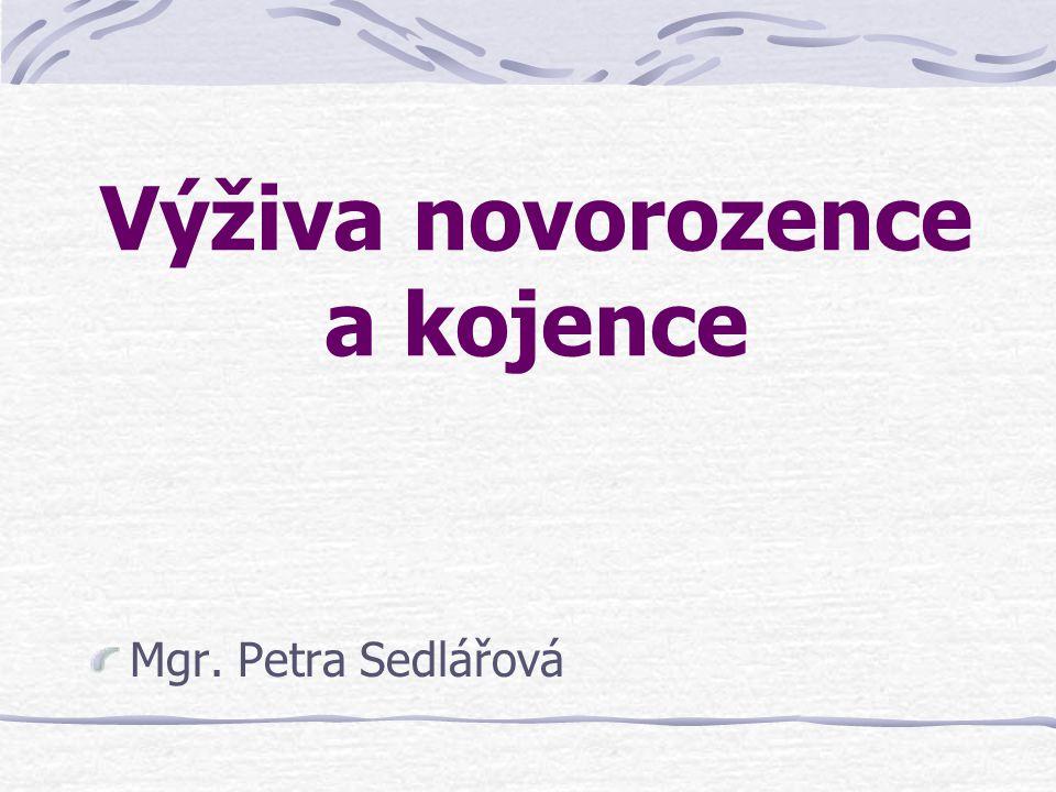 Výživa novorozence a kojence Mgr. Petra Sedlářová