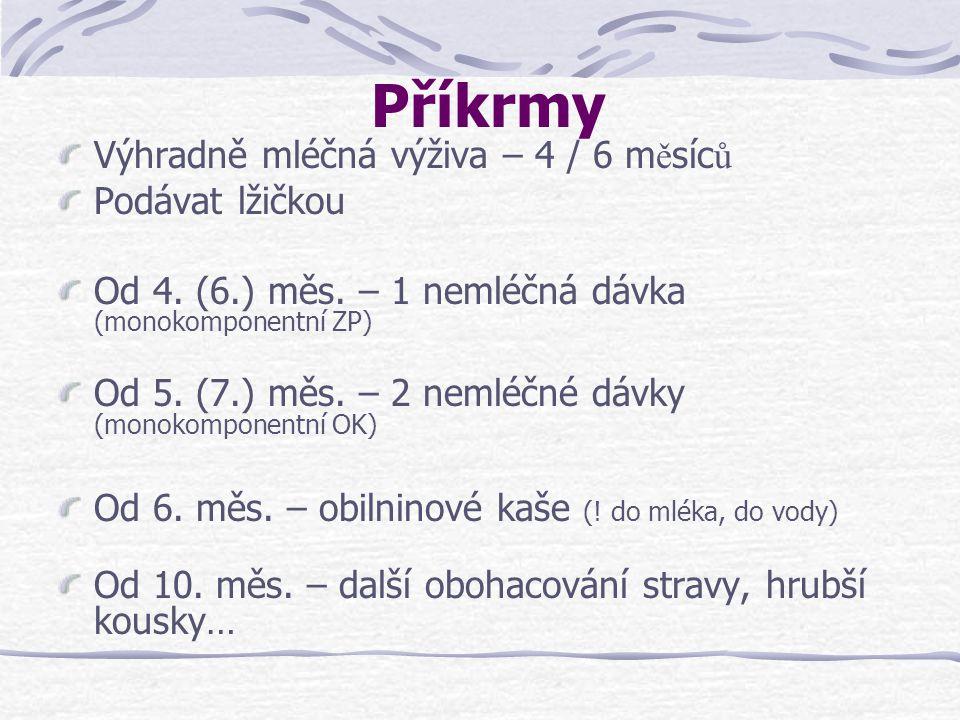 Příkrmy Výhradně mléčná výživa – 4 / 6 m ě síc ů Podávat lžičkou Od 4.