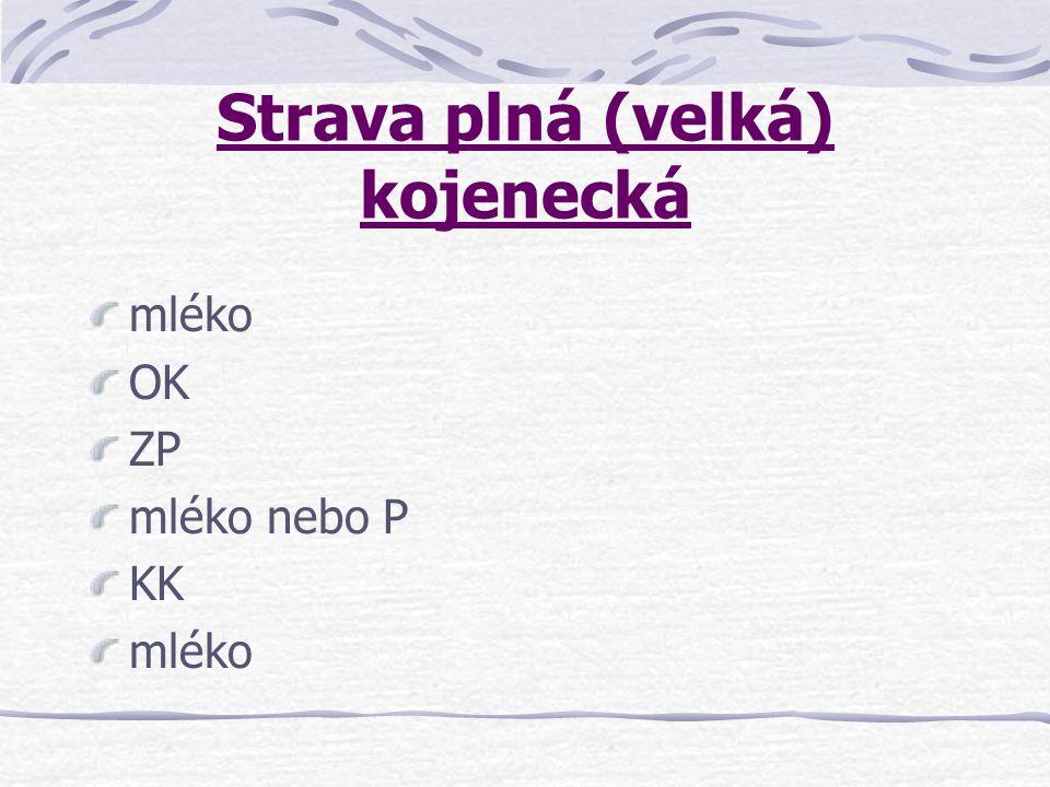 Strava plná (velká) kojenecká mléko OK ZP mléko nebo P KK mléko