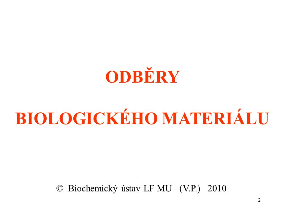 3 COLLECTION OF BIOLOGICAL MATERIAL © Department of Biochemistry, Faculty of Medicine, MU (V.P.) 2010