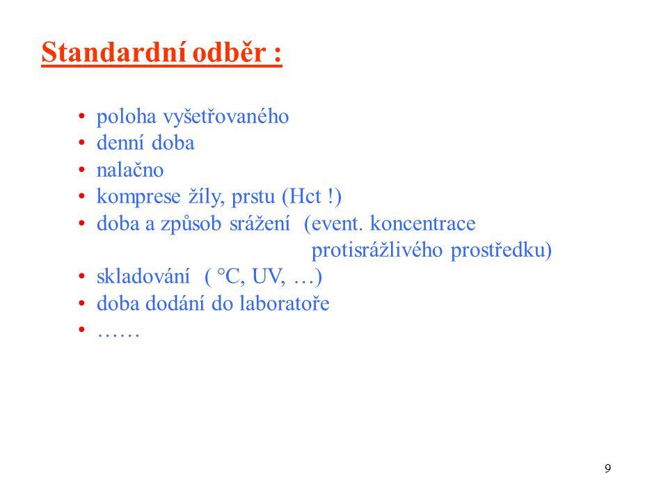 9 Standardní odběr : poloha vyšetřovaného denní doba nalačno komprese žíly, prstu (Hct !) doba a způsob srážení (event.