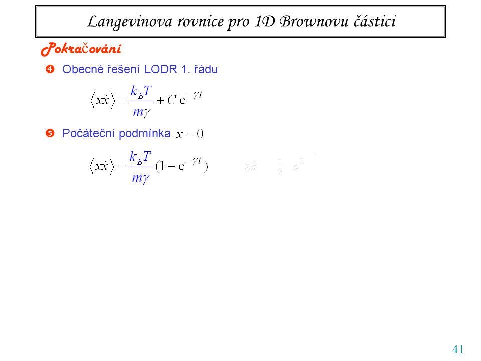 41 Langevinova rovnice pro 1D Brownovu částici  Obecné řešení LODR 1. řádu Pokra č ování  Počáteční podmínka