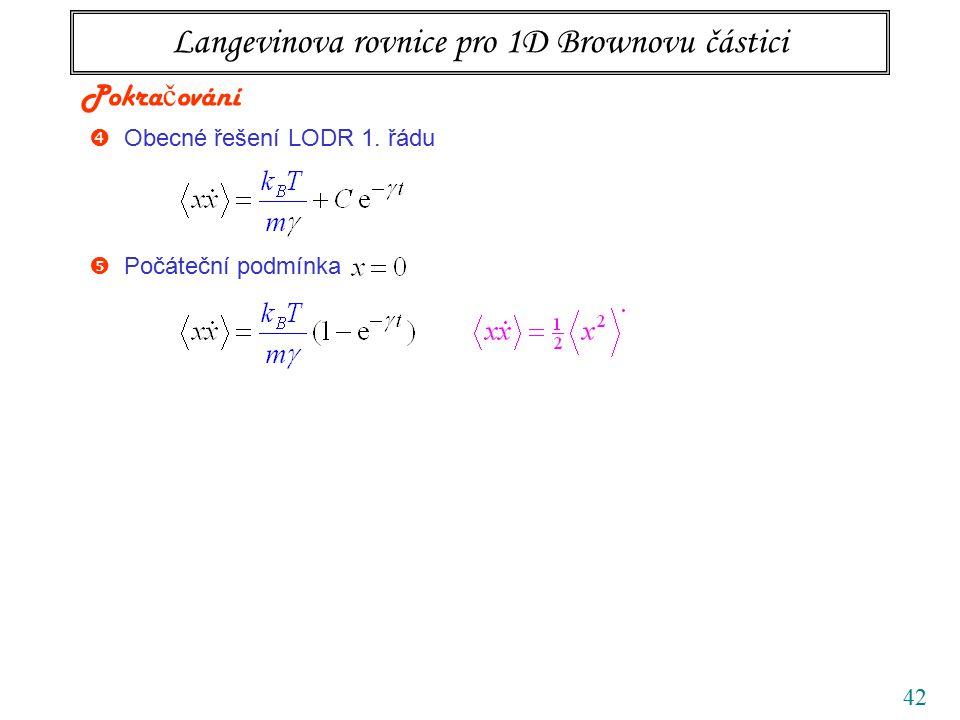 42 Langevinova rovnice pro 1D Brownovu částici  Obecné řešení LODR 1. řádu Pokra č ování  Počáteční podmínka