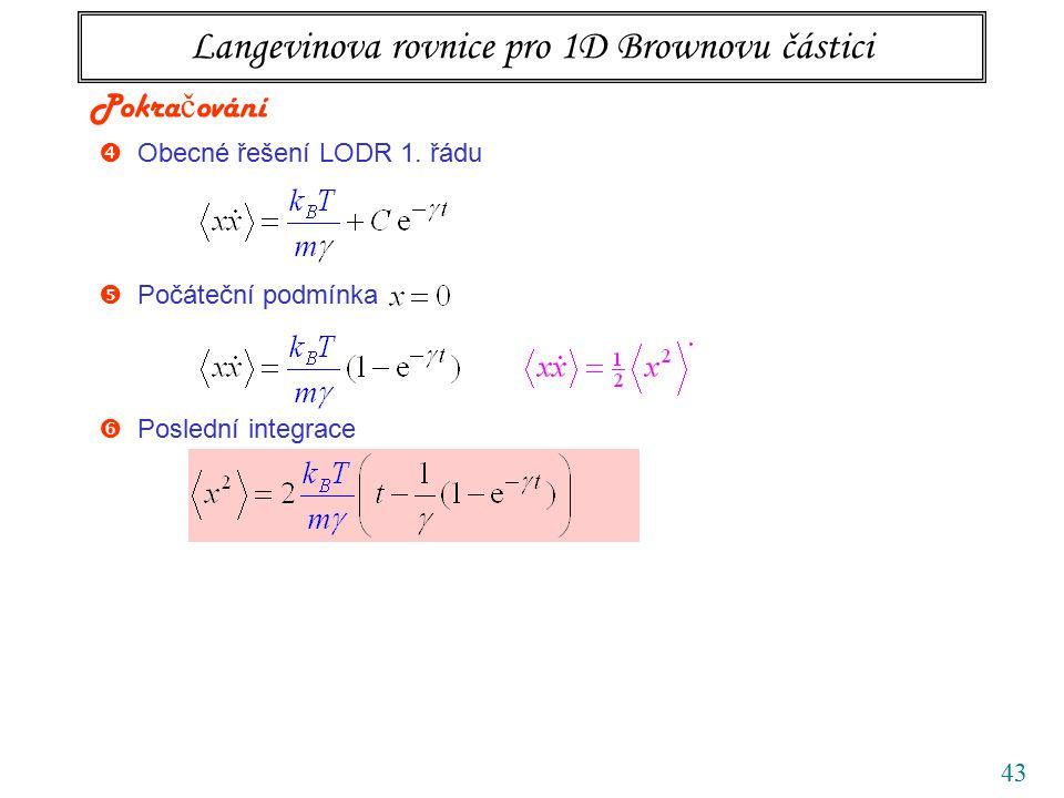 43 Langevinova rovnice pro 1D Brownovu částici  Obecné řešení LODR 1. řádu Pokra č ování  Počáteční podmínka  Poslední integrace