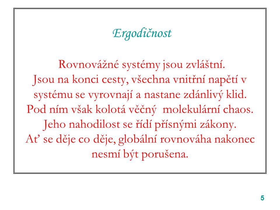 5 Ergodičnost Rovnovážné systémy jsou zvláštní.
