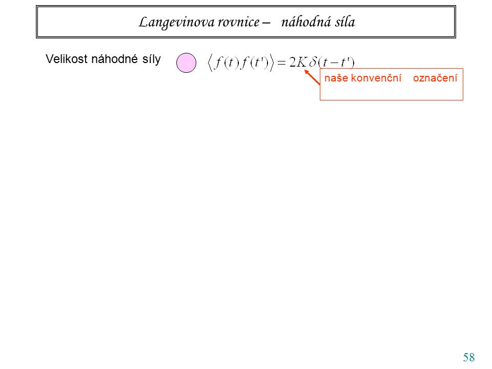 58 Langevinova rovnice – náhodná síla Velikost náhodné síly naše konvenční označení