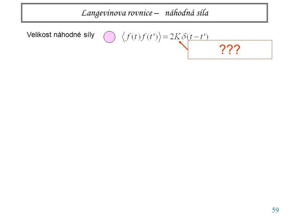 59 Langevinova rovnice – náhodná síla Velikost náhodné síly ???