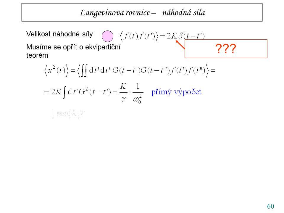 60 Langevinova rovnice – náhodná síla Velikost náhodné síly Musíme se opřít o ekvipartiční teorém