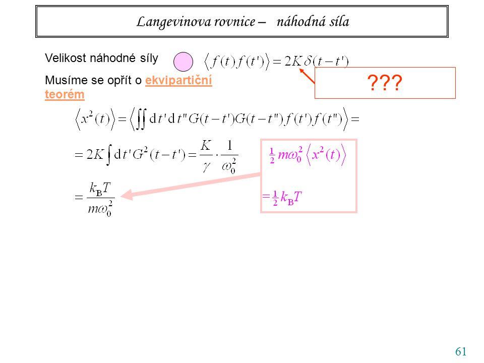 61 Langevinova rovnice – náhodná síla Velikost náhodné síly Musíme se opřít o ekvipartiční teorém ???