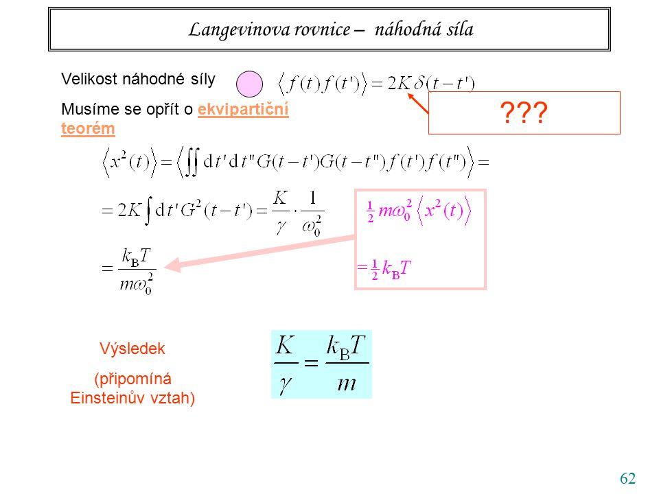 62 Langevinova rovnice – náhodná síla Velikost náhodné síly Musíme se opřít o ekvipartiční teorém ??? Výsledek (připomíná Einsteinův vztah)