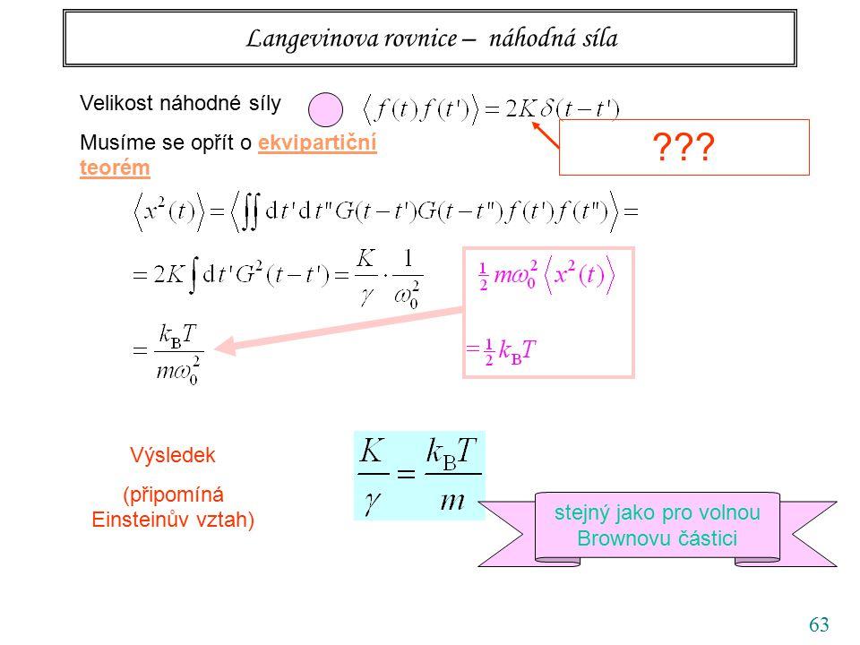 63 Langevinova rovnice – náhodná síla Velikost náhodné síly Musíme se opřít o ekvipartiční teorém Výsledek (připomíná Einsteinův vztah) .