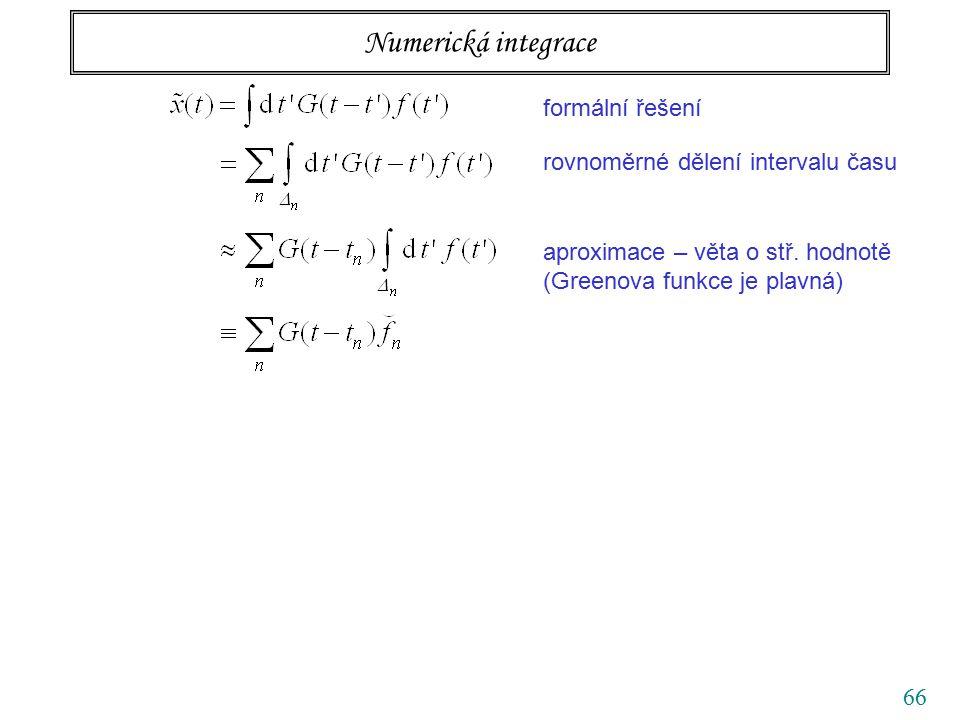 66 Numerická integrace formální řešení rovnoměrné dělení intervalu času aproximace – věta o stř. hodnotě (Greenova funkce je plavná)