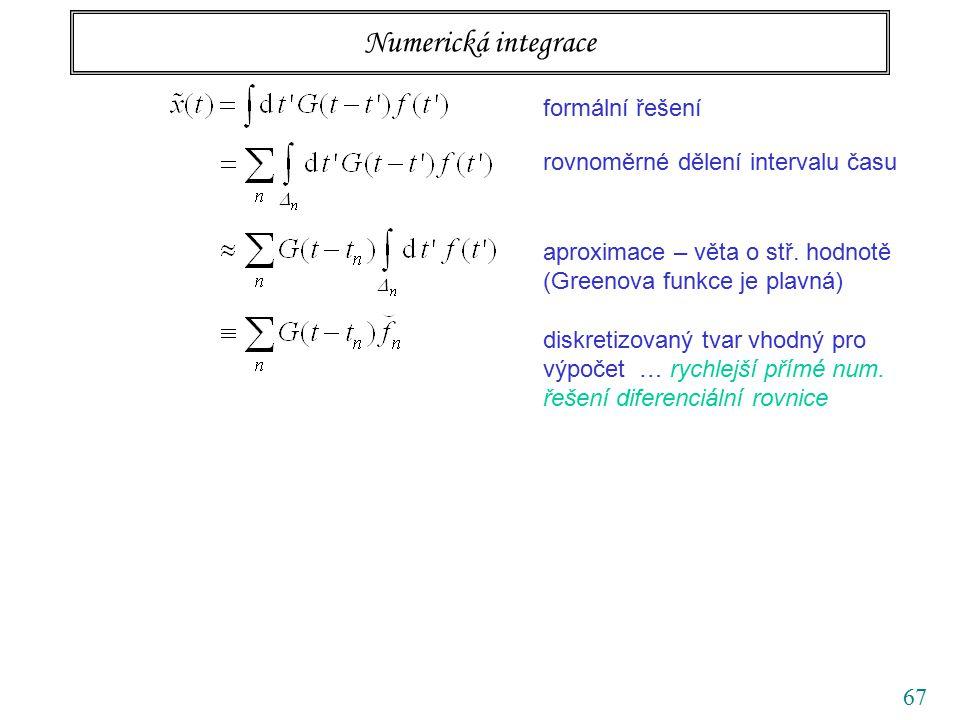 67 Numerická integrace formální řešení rovnoměrné dělení intervalu času aproximace – věta o stř. hodnotě (Greenova funkce je plavná) diskretizovaný tv