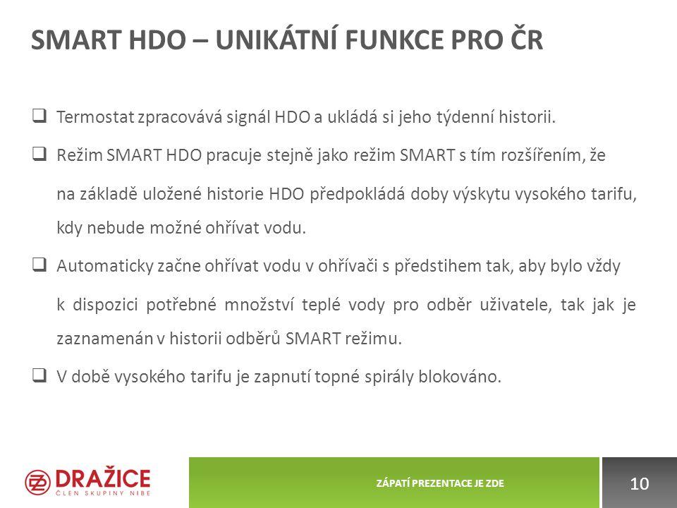 SMART HDO – UNIKÁTNÍ FUNKCE PRO ČR  Termostat zpracovává signál HDO a ukládá si jeho týdenní historii.  Režim SMART HDO pracuje stejně jako režim SM
