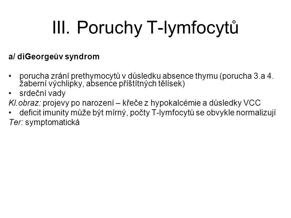 III. Poruchy T-lymfocytů a/ diGeorgeův syndrom porucha zrání prethymocytů v důsledku absence thymu (porucha 3.a 4. žaberní výchlipky, absence příštítn