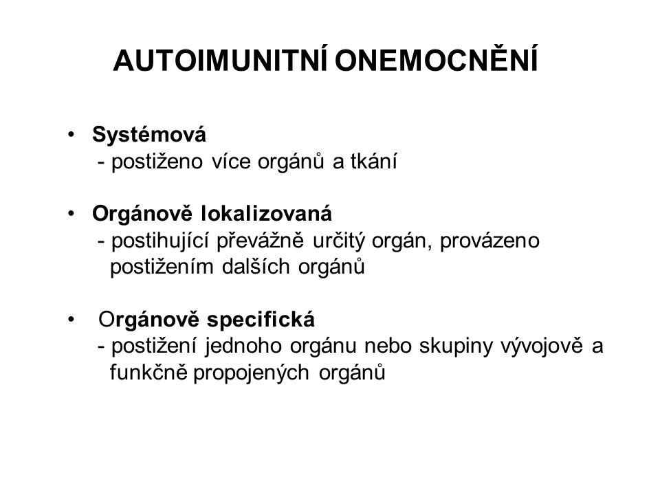 AUTOIMUNITNÍ ONEMOCNĚNÍ Systémová - postiženo více orgánů a tkání Orgánově lokalizovaná - postihující převážně určitý orgán, provázeno postižením dalš