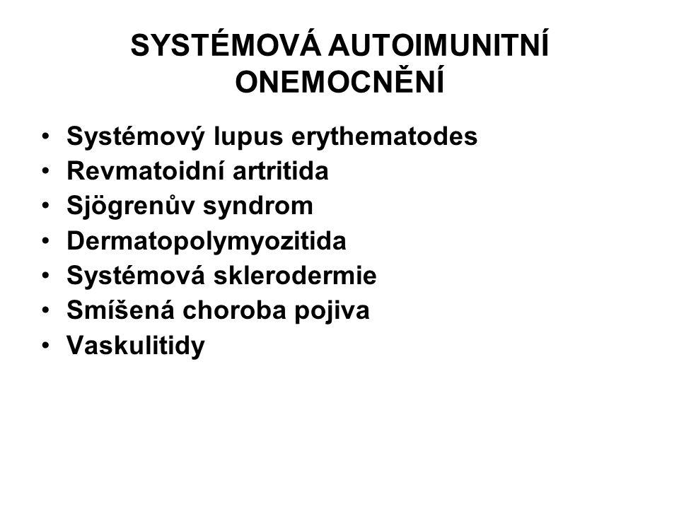 SYSTÉMOVÁ AUTOIMUNITNÍ ONEMOCNĚNÍ Systémový lupus erythematodes Revmatoidní artritida Sjögrenův syndrom Dermatopolymyozitida Systémová sklerodermie Sm