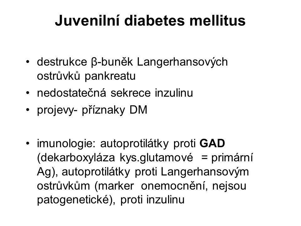 Juvenilní diabetes mellitus destrukce β-buněk Langerhansových ostrůvků pankreatu nedostatečná sekrece inzulinu projevy- příznaky DM imunologie: autopr
