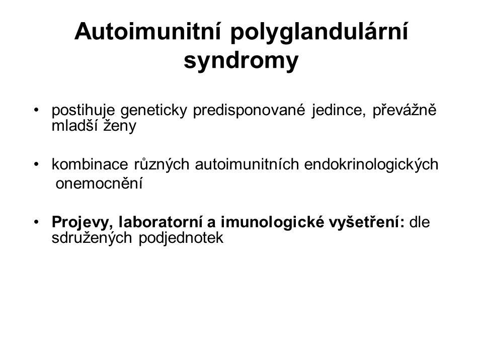 Autoimunitní polyglandulární syndromy postihuje geneticky predisponované jedince, převážně mladší ženy kombinace různých autoimunitních endokrinologic