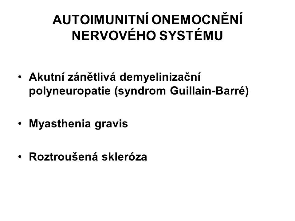 AUTOIMUNITNÍ ONEMOCNĚNÍ NERVOVÉHO SYSTÉMU Akutní zánětlivá demyelinizační polyneuropatie (syndrom Guillain-Barré) Myasthenia gravis Roztroušená skleró