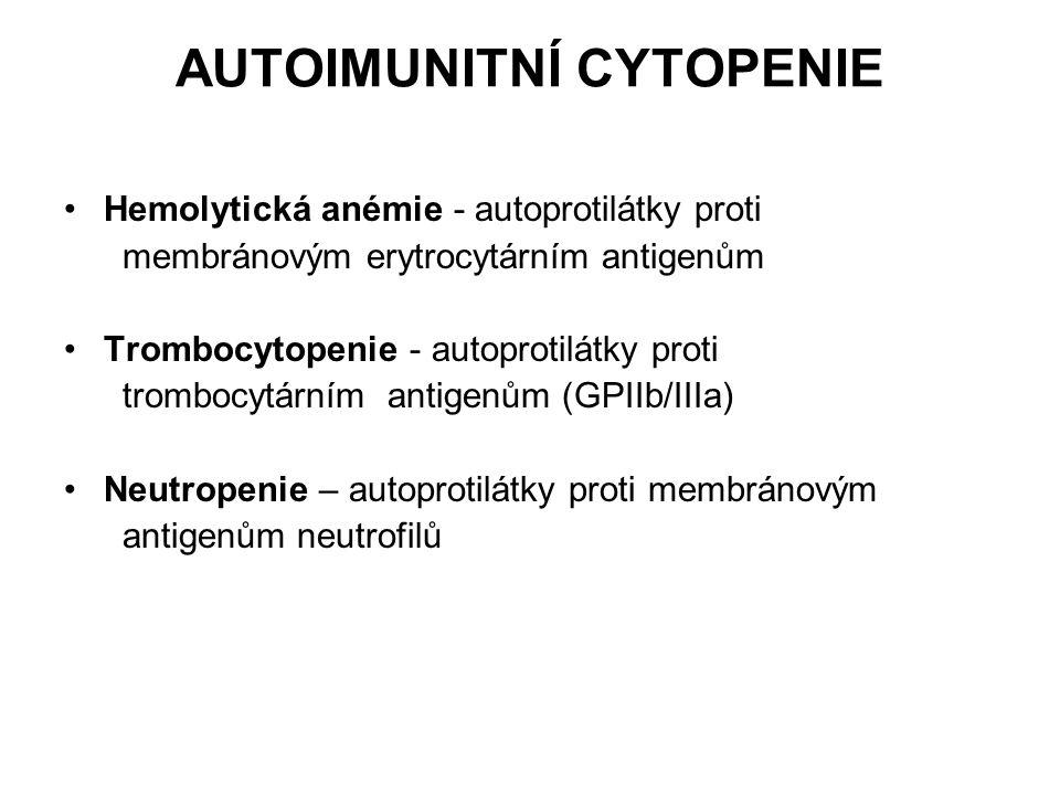 AUTOIMUNITNÍ CYTOPENIE Hemolytická anémie - autoprotilátky proti membránovým erytrocytárním antigenům Trombocytopenie - autoprotilátky proti trombocyt