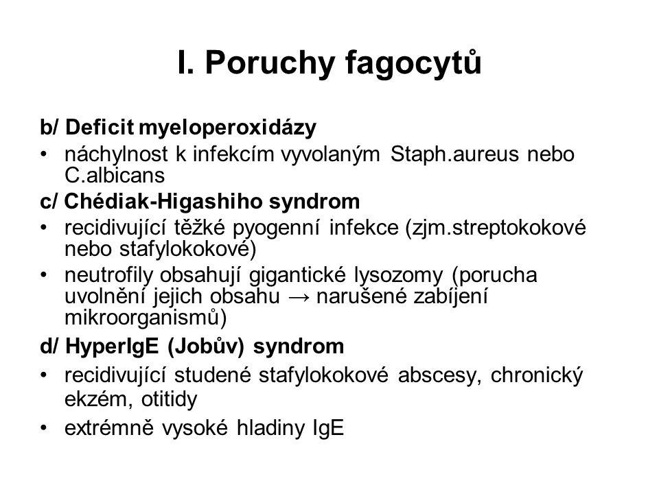 I. Poruchy fagocytů b/ Deficit myeloperoxidázy náchylnost k infekcím vyvolaným Staph.aureus nebo C.albicans c/ Chédiak-Higashiho syndrom recidivující