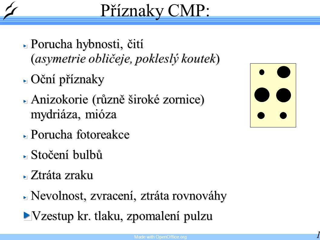 Made with OpenOffice.org 13 Příznaky CMP: Porucha hybnosti, čití (asymetrie obličeje, pokleslý koutek) Oční příznaky Anizokorie (různě široké zornice)