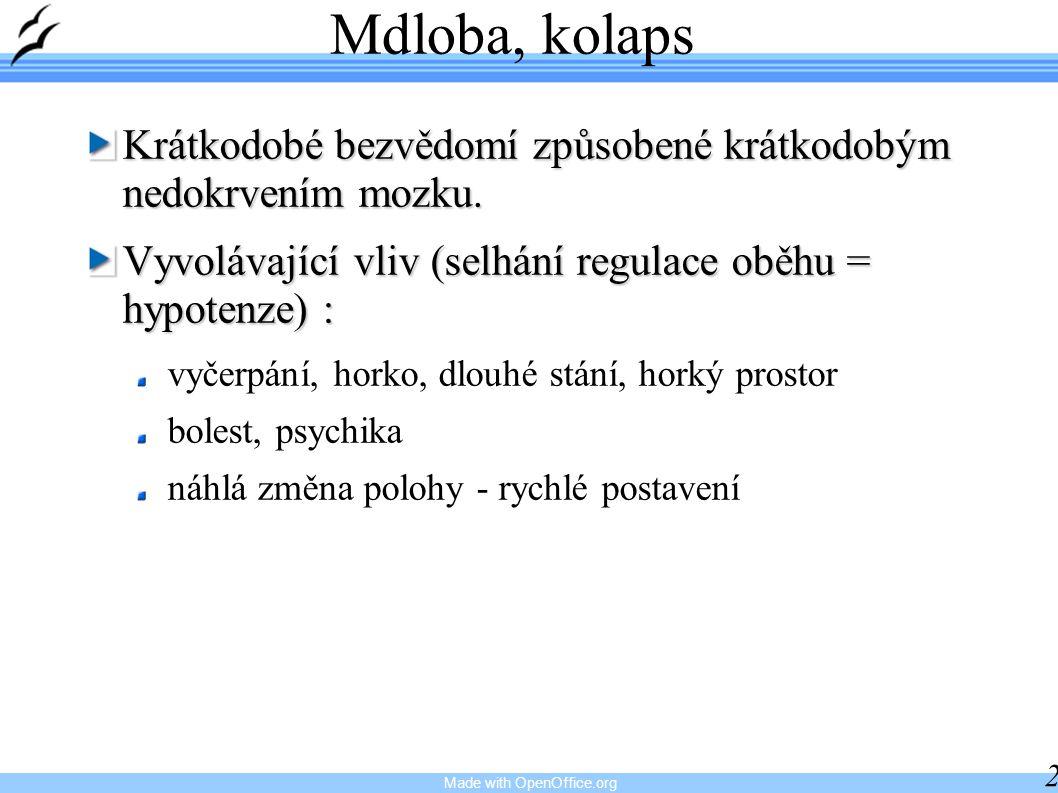 Made with OpenOffice.org 22 Mdloba, kolaps Krátkodobé bezvědomí způsobené krátkodobým nedokrvením mozku. Vyvolávající vliv (selhání regulace oběhu = h