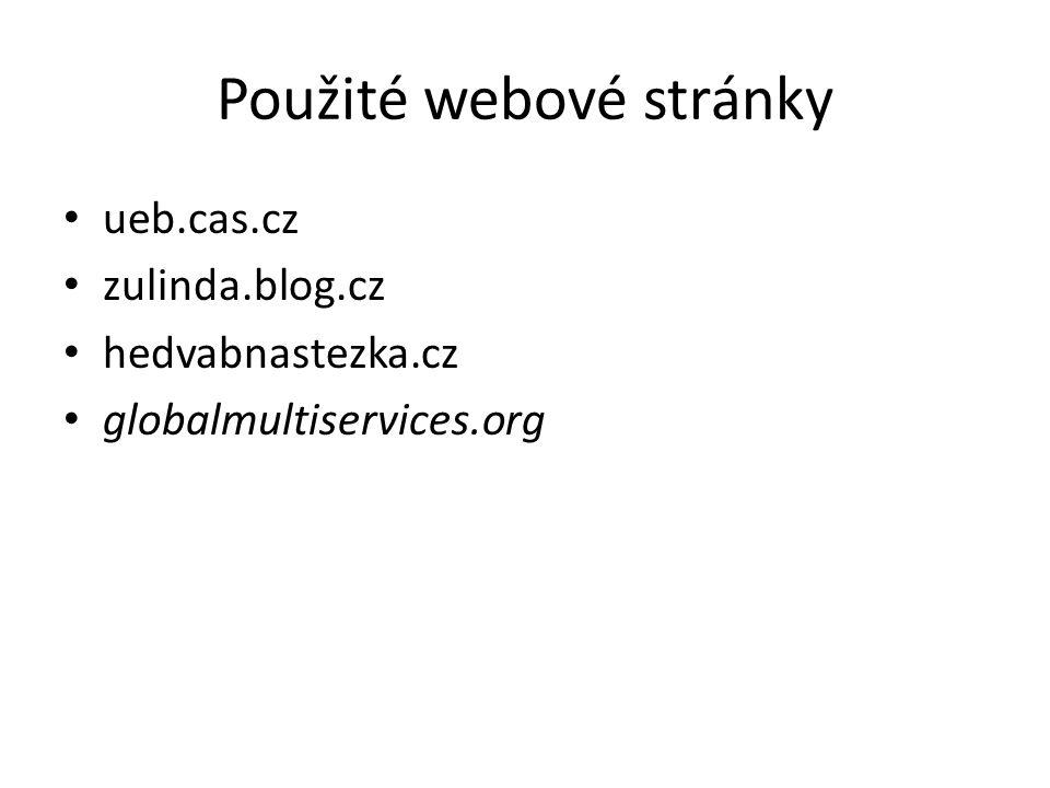 Použité webové stránky ueb.cas.cz zulinda.blog.cz hedvabnastezka.cz globalmultiservices.org