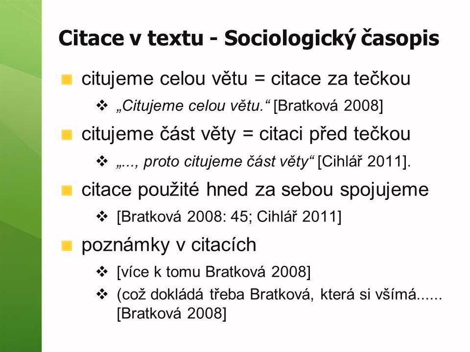 """Citace v textu - Sociologický časopis citujeme celou větu = citace za tečkou  """"Citujeme celou větu. [Bratková 2008] citujeme část věty = citaci před tečkou  """"..., proto citujeme část věty [Cihlář 2011]."""